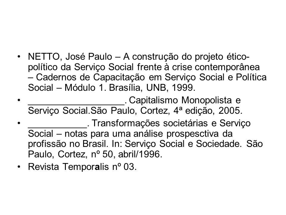 NETTO, José Paulo – A construção do projeto ético-político da Serviço Social frente à crise contemporânea – Cadernos de Capacitação em Serviço Social e Política Social – Módulo 1. Brasília, UNB, 1999.
