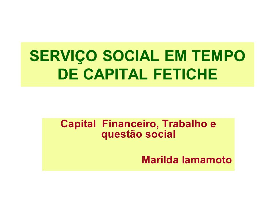 SERVIÇO SOCIAL EM TEMPO DE CAPITAL FETICHE