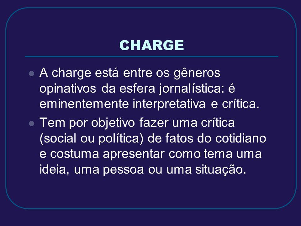 CHARGE A charge está entre os gêneros opinativos da esfera jornalística: é eminentemente interpretativa e crítica.