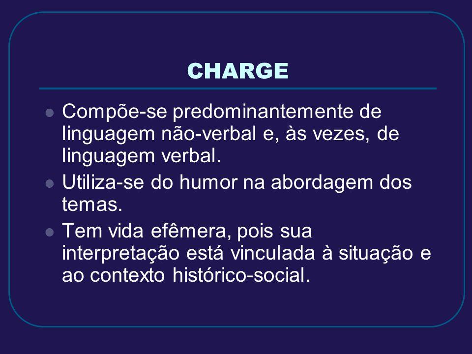 CHARGE Compõe-se predominantemente de linguagem não-verbal e, às vezes, de linguagem verbal. Utiliza-se do humor na abordagem dos temas.