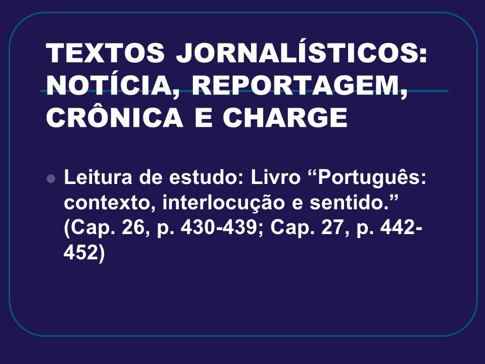 TEXTOS JORNALÍSTICOS: NOTÍCIA, REPORTAGEM, CRÔNICA E CHARGE