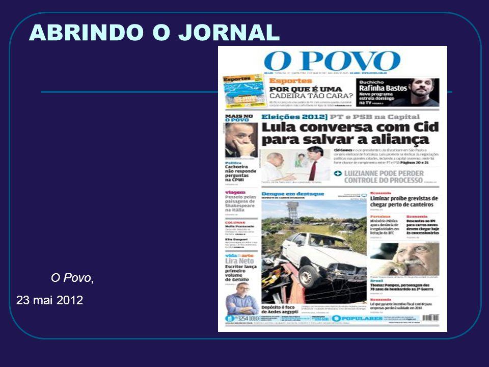 ABRINDO O JORNAL O Povo, 23 mai 2012