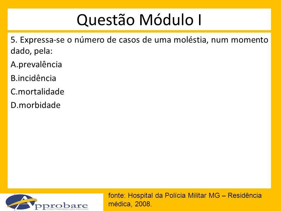 Questão Módulo I 5. Expressa-se o número de casos de uma moléstia, num momento dado, pela: prevalência.
