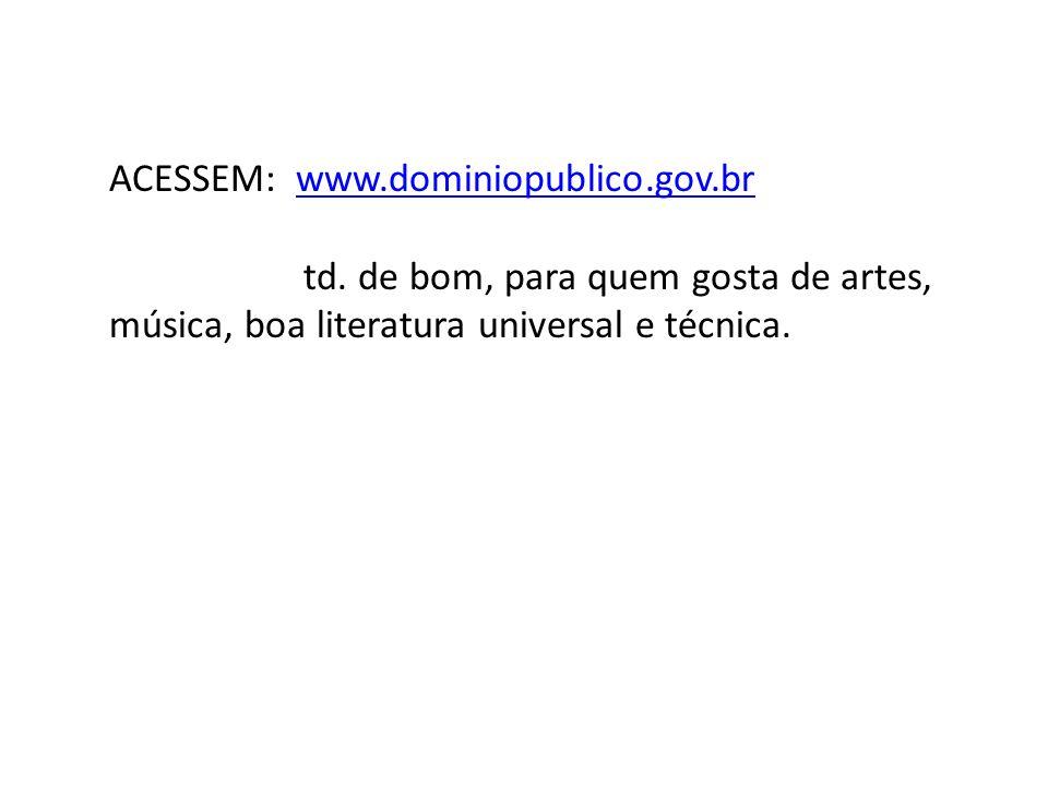 ACESSEM: www.dominiopublico.gov.br