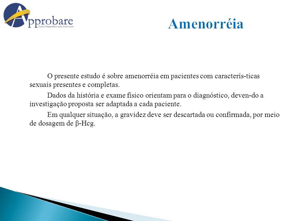 Amenorréia O presente estudo é sobre amenorréia em pacientes com caracterís-ticas sexuais presentes e completas.