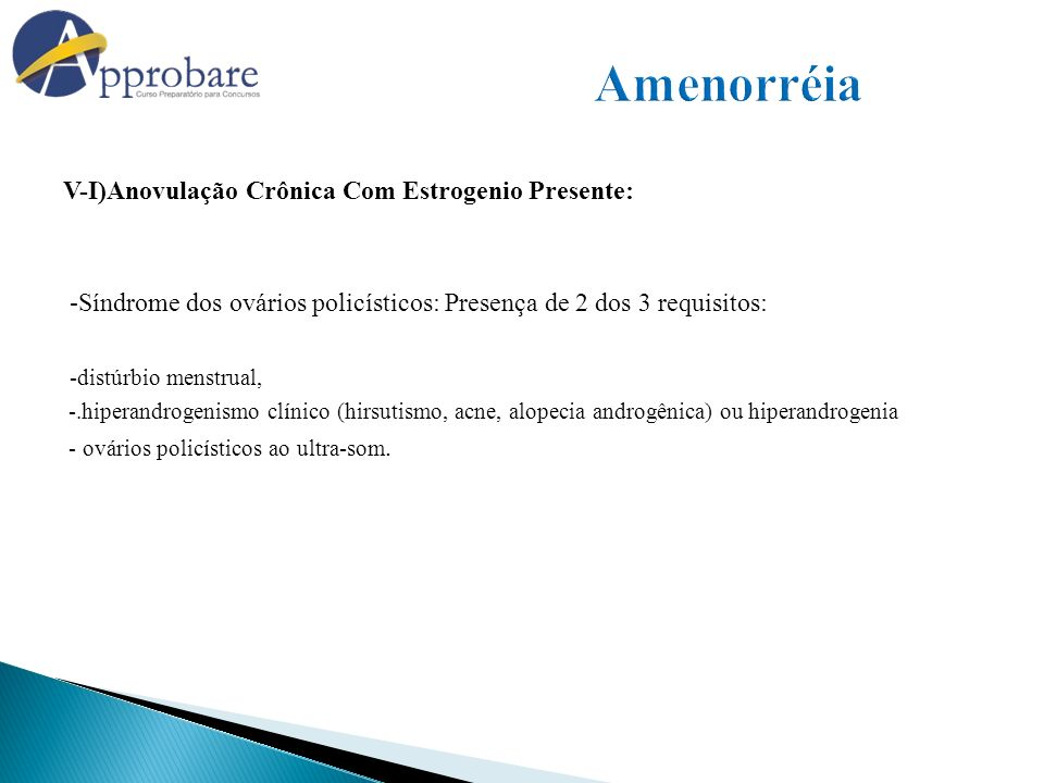 Amenorréia V-I)Anovulação Crônica Com Estrogenio Presente: