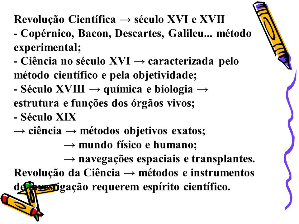 Revolução Científica → século XVI e XVII - Copérnico, Bacon, Descartes, Galileu...