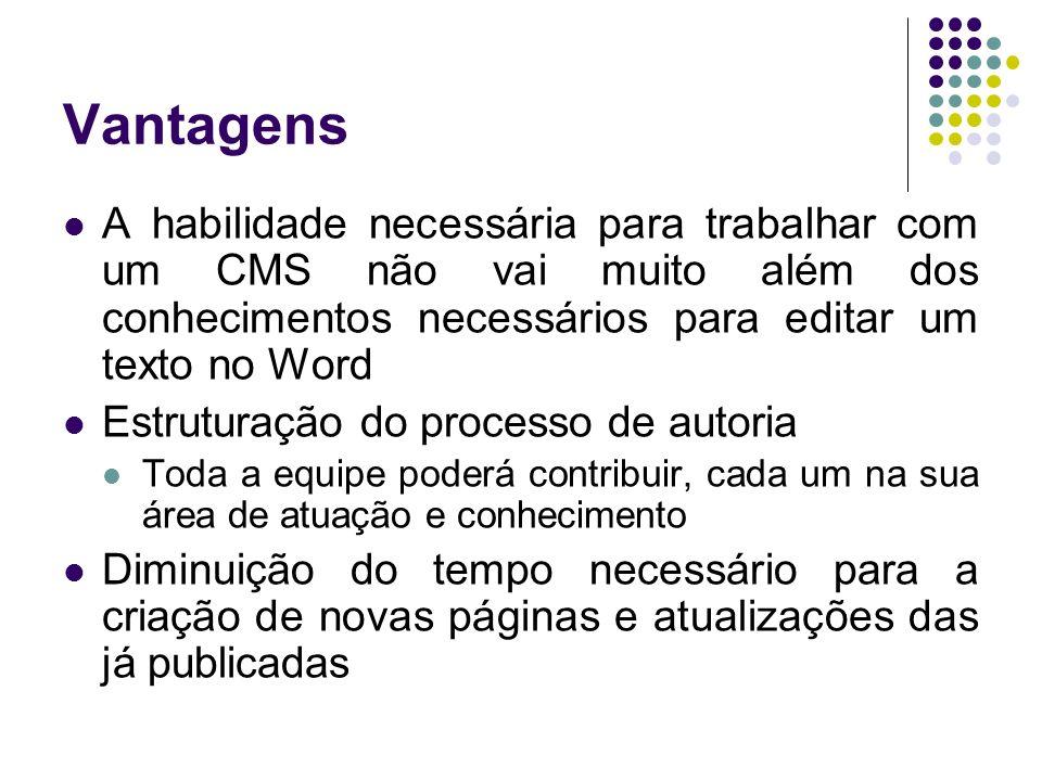 Vantagens A habilidade necessária para trabalhar com um CMS não vai muito além dos conhecimentos necessários para editar um texto no Word.