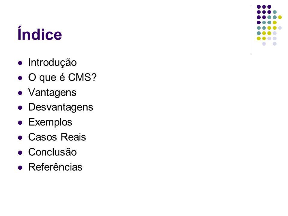Índice Introdução O que é CMS Vantagens Desvantagens Exemplos