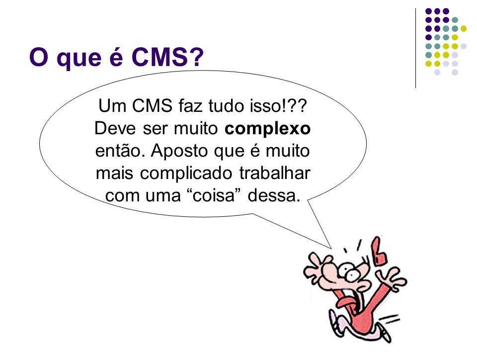O que é CMS Um CMS faz tudo isso!