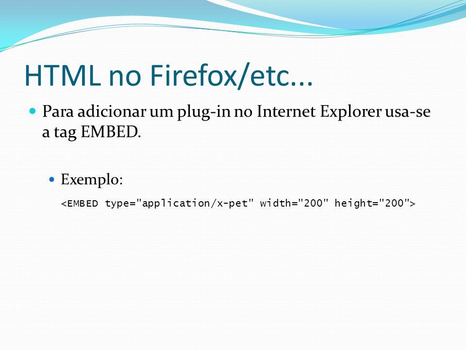 HTML no Firefox/etc...Para adicionar um plug-in no Internet Explorer usa-se a tag EMBED. Exemplo:
