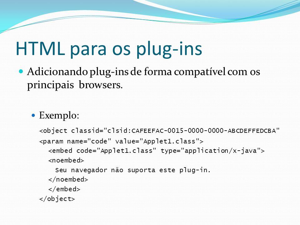 HTML para os plug-insAdicionando plug-ins de forma compatível com os principais browsers. Exemplo: