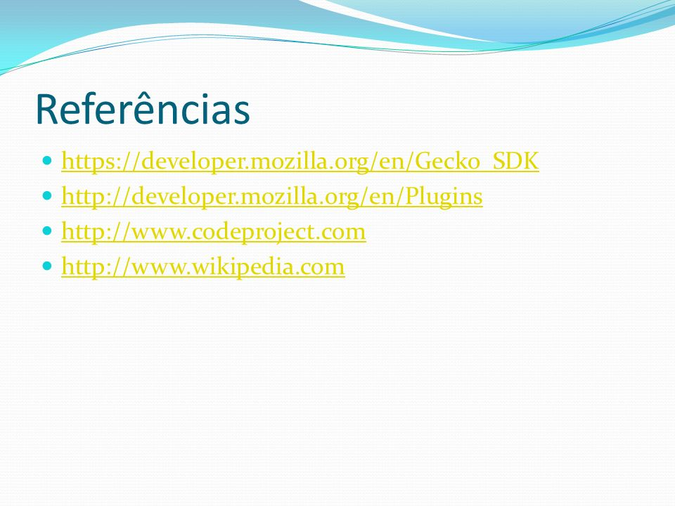 Referências https://developer.mozilla.org/en/Gecko_SDK
