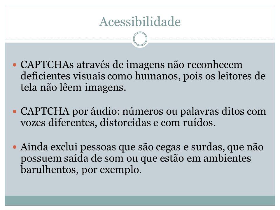 AcessibilidadeCAPTCHAs através de imagens não reconhecem deficientes visuais como humanos, pois os leitores de tela não lêem imagens.