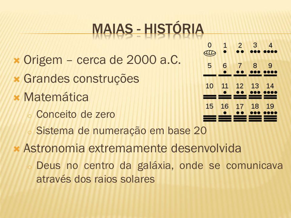 Maias - história Origem – cerca de 2000 a.C. Grandes construções