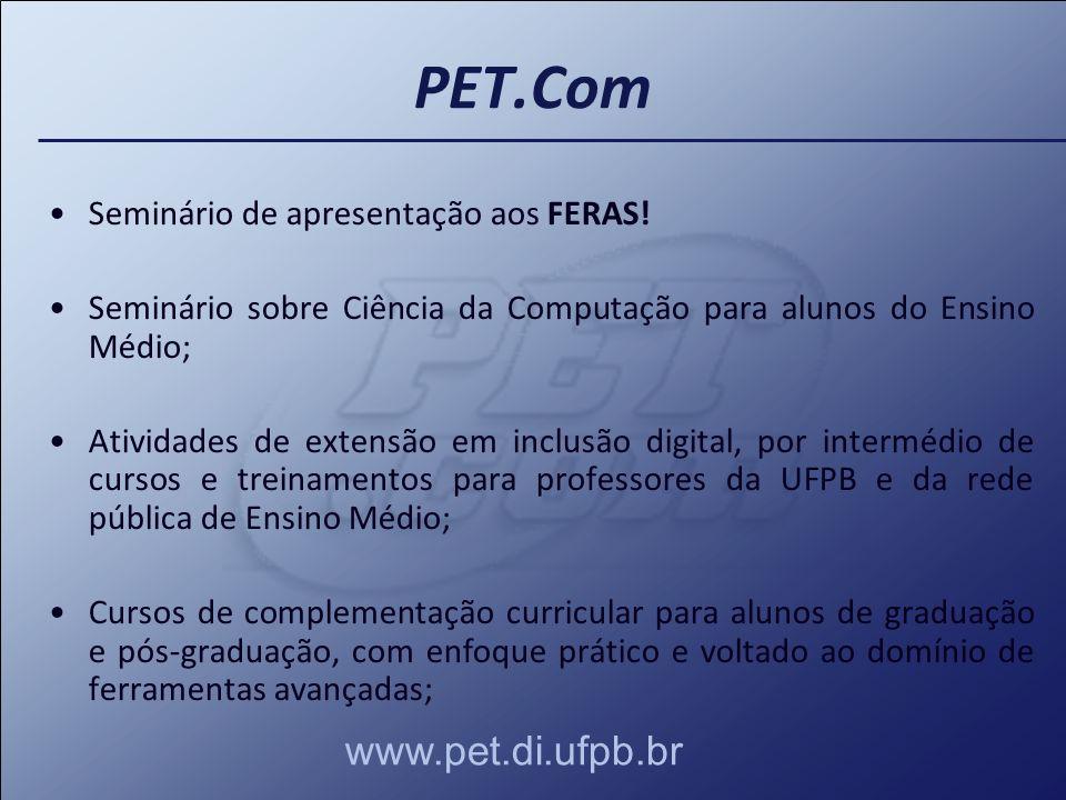 PET.Com www.pet.di.ufpb.br Seminário de apresentação aos FERAS!