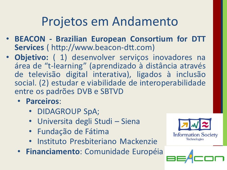 Projetos em Andamento BEACON - Brazilian European Consortium for DTT Services ( http://www.beacon-dtt.com)