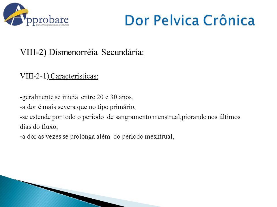 Dor Pelvica Crônica VIII-2) Dismenorréia Secundária: