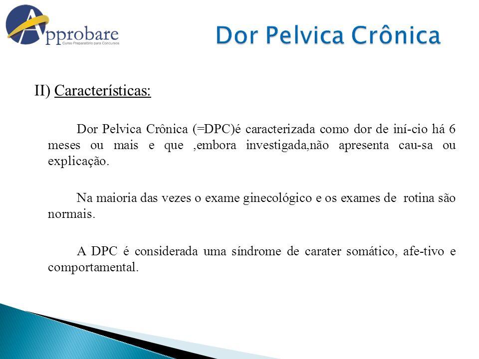 Dor Pelvica Crônica II) Características:
