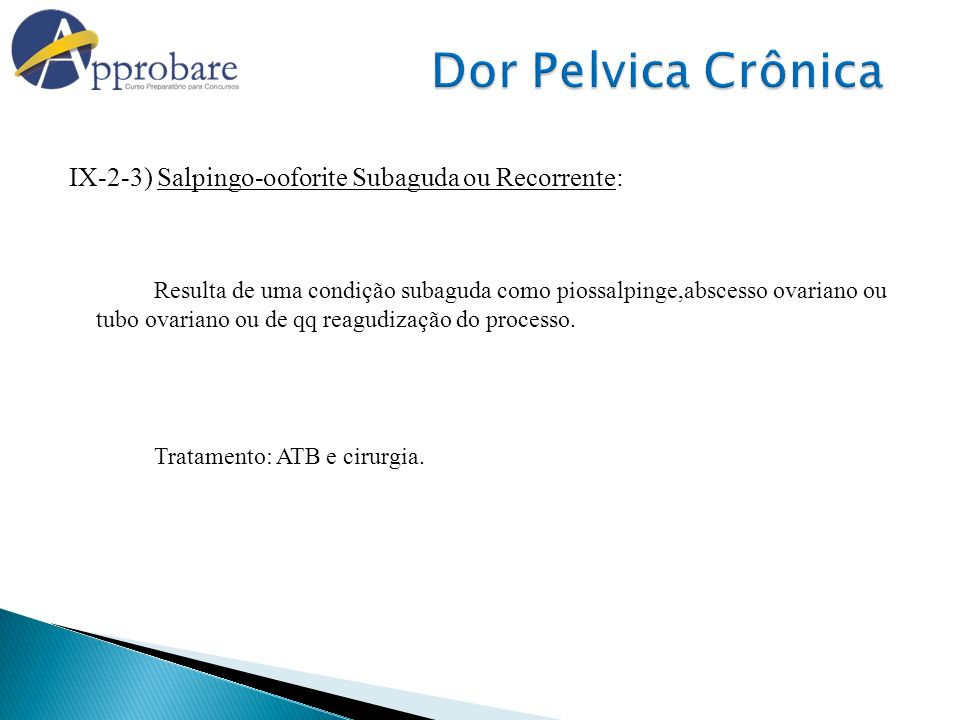 Dor Pelvica Crônica IX-2-3) Salpingo-ooforite Subaguda ou Recorrente: