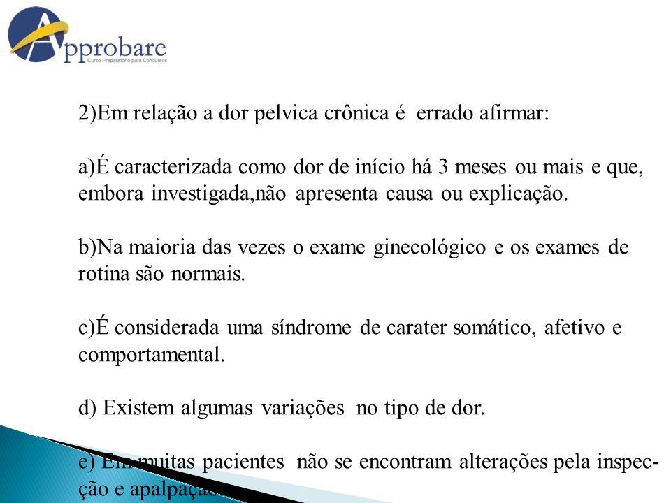 2)Em relação a dor pelvica crônica é errado afirmar: