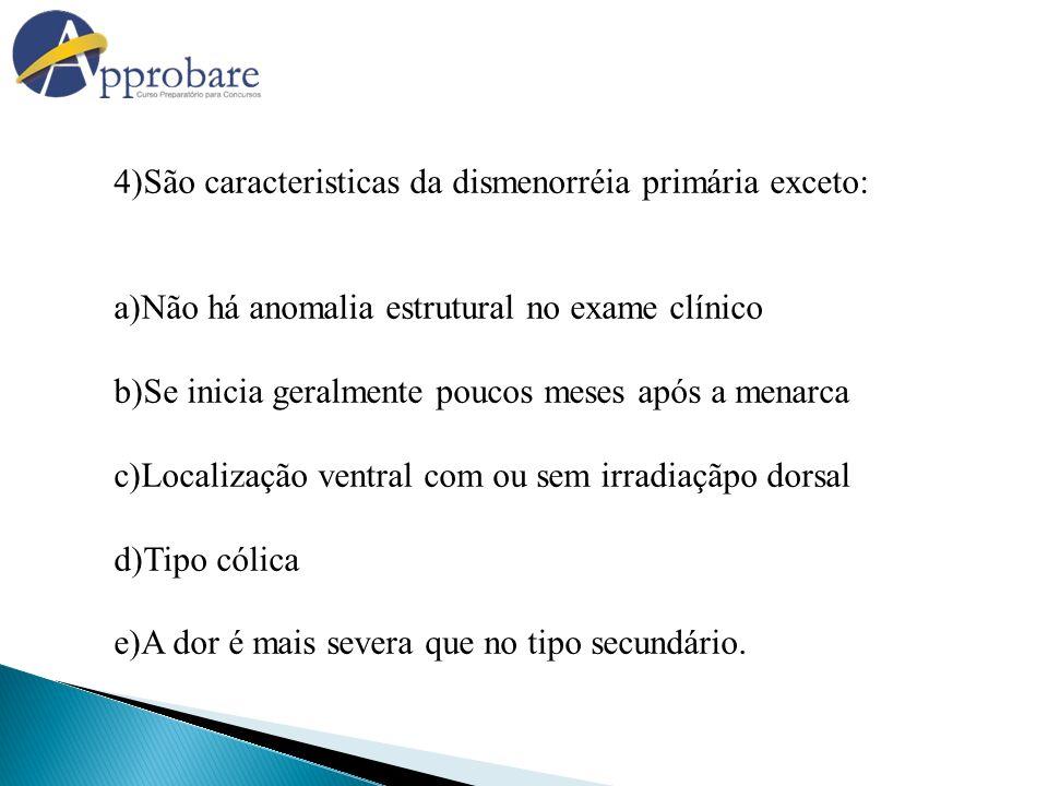 4)São caracteristicas da dismenorréia primária exceto: