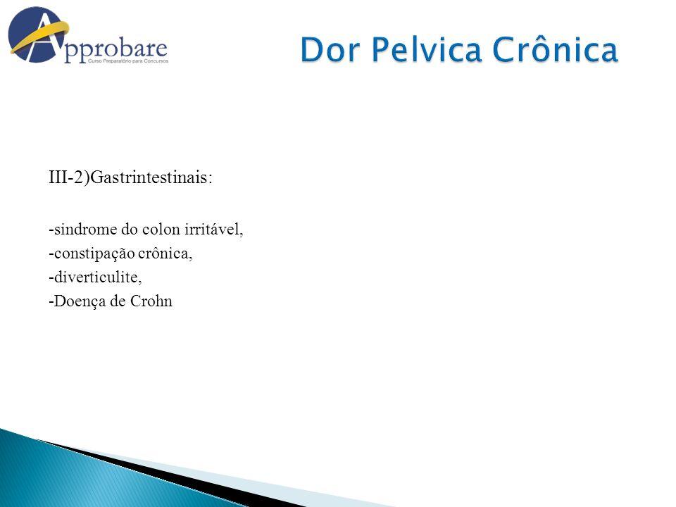 Dor Pelvica Crônica III-2)Gastrintestinais: