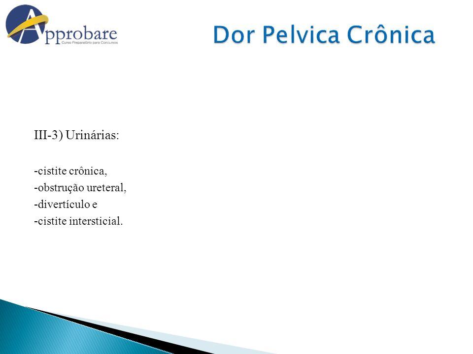 Dor Pelvica Crônica III-3) Urinárias: -cistite crônica,