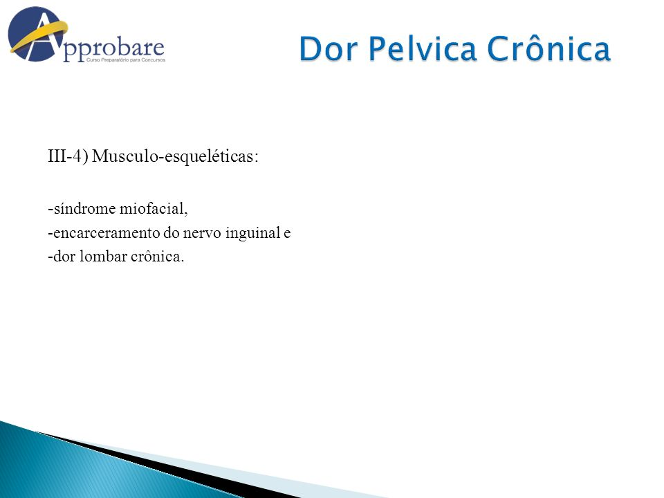 Dor Pelvica Crônica III-4) Musculo-esqueléticas: -síndrome miofacial,