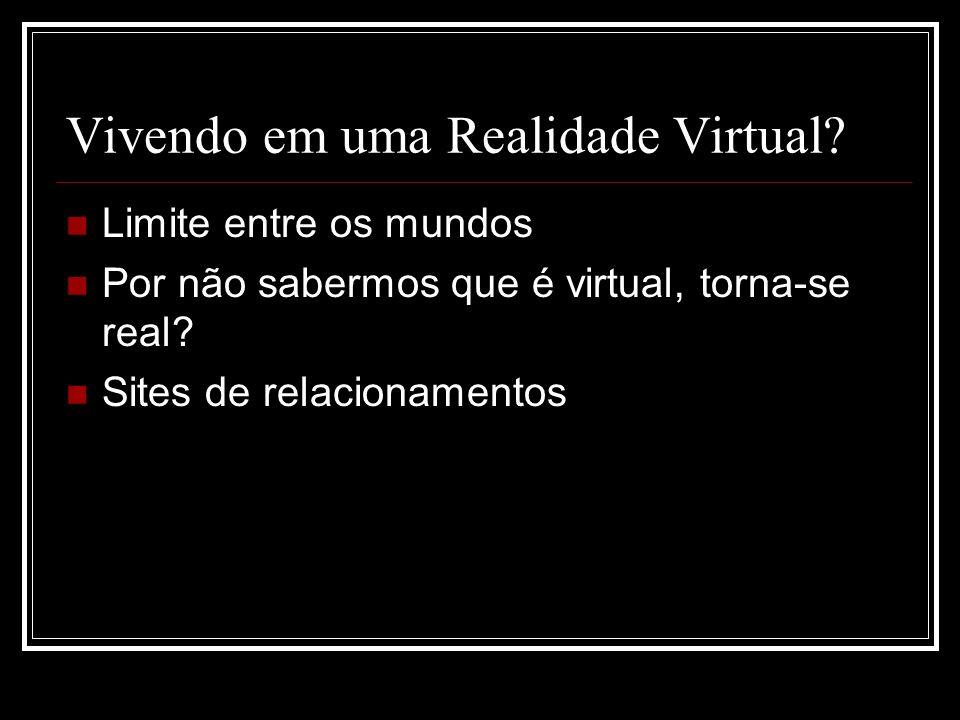 Vivendo em uma Realidade Virtual