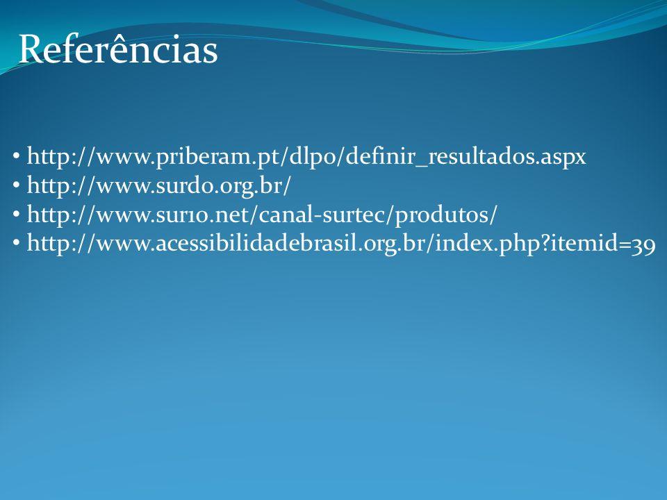 Referências http://www.priberam.pt/dlpo/definir_resultados.aspx