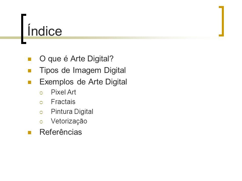 Índice O que é Arte Digital Tipos de Imagem Digital