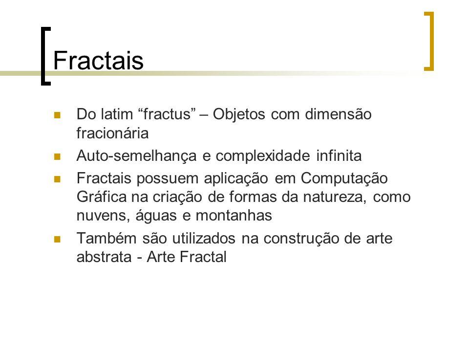 Fractais Do latim fractus – Objetos com dimensão fracionária