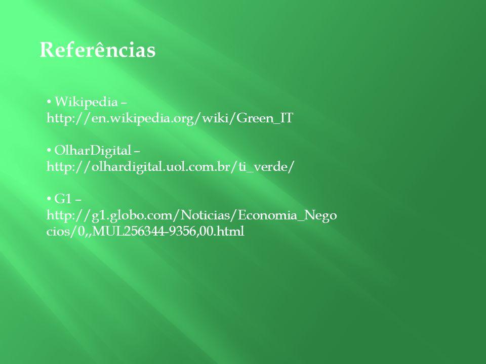 Referências Wikipedia – http://en.wikipedia.org/wiki/Green_IT