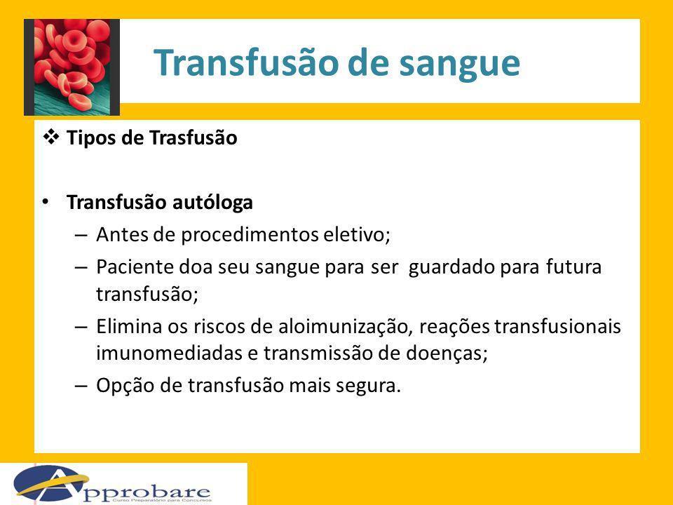 Transfusão de sangue Tipos de Trasfusão Transfusão autóloga
