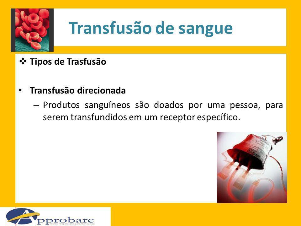 Transfusão de sangue Tipos de Trasfusão Transfusão direcionada