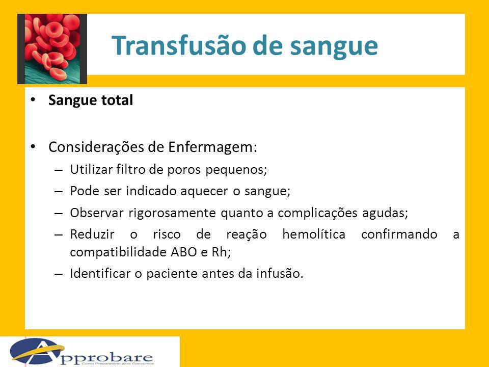 Transfusão de sangue Sangue total Considerações de Enfermagem: