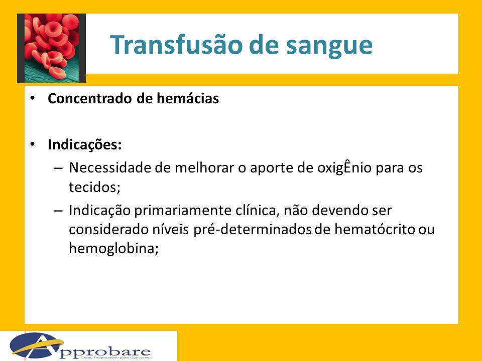 Transfusão de sangue Concentrado de hemácias Indicações: