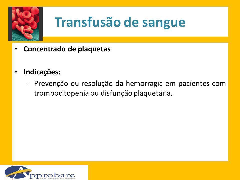 Transfusão de sangue Concentrado de plaquetas Indicações: