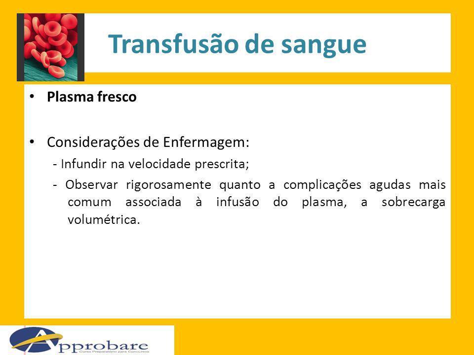 Transfusão de sangue Plasma fresco Considerações de Enfermagem: