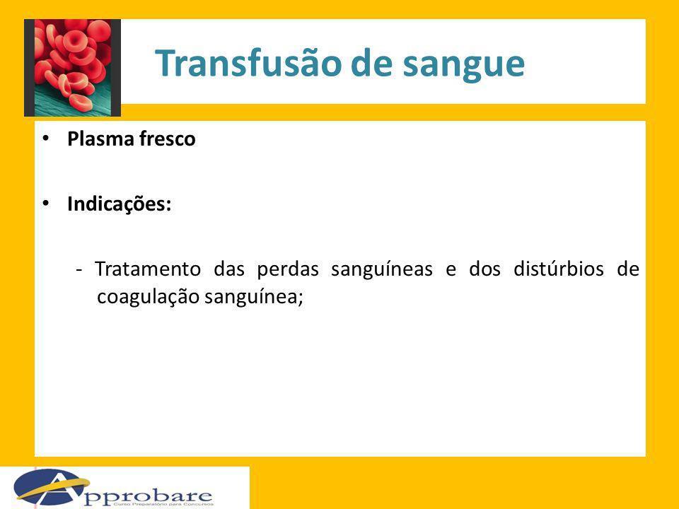 Transfusão de sangue Plasma fresco Indicações: