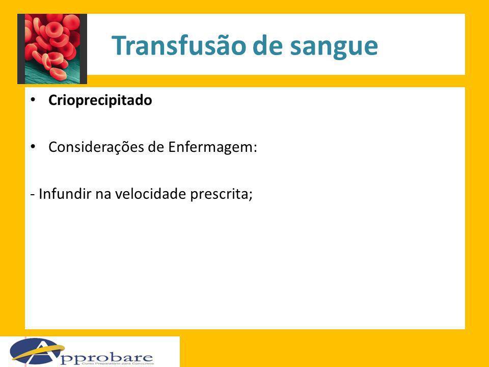 Transfusão de sangue Crioprecipitado Considerações de Enfermagem: