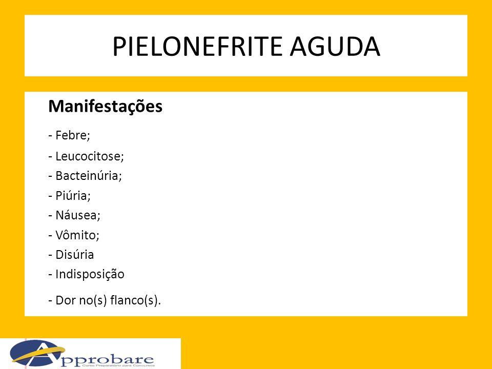 PIELONEFRITE AGUDA Manifestações - Febre; - Leucocitose;