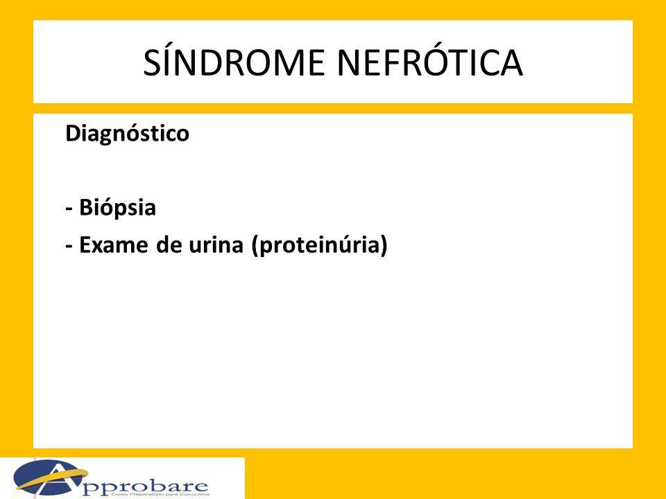 SÍNDROME NEFRÓTICA Diagnóstico - Biópsia - Exame de urina (proteinúria)