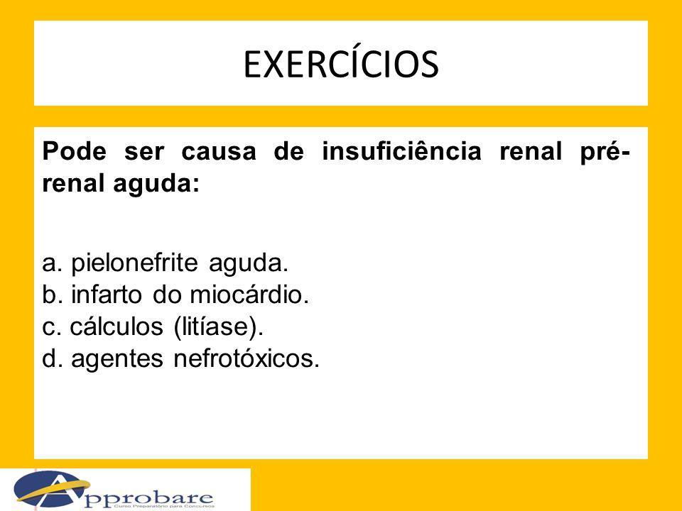 EXERCÍCIOS Pode ser causa de insuficiência renal pré-renal aguda: