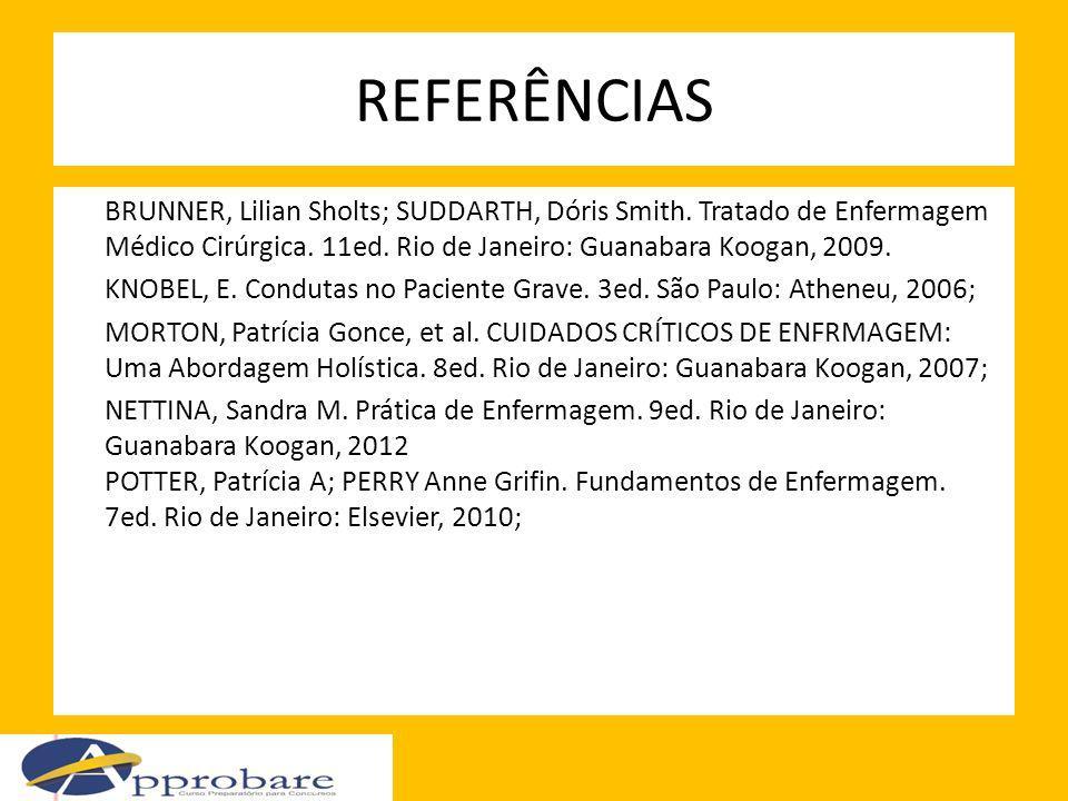 REFERÊNCIAS BRUNNER, Lilian Sholts; SUDDARTH, Dóris Smith. Tratado de Enfermagem Médico Cirúrgica. 11ed. Rio de Janeiro: Guanabara Koogan, 2009.