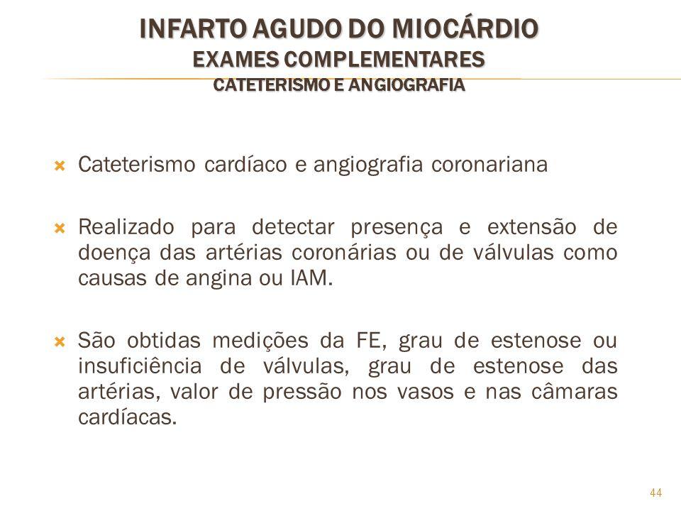 INFARTO AGUDO DO MIOCÁRDIO EXAMES COMPLEMENTARES CATETERISMO E ANGIOGRAFIA