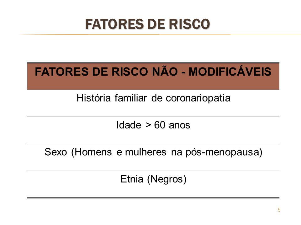 FATORES DE RISCO NÃO - MODIFICÁVEIS