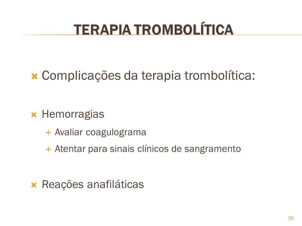 TERAPIA TROMBOLÍTICA Complicações da terapia trombolítica: Hemorragias