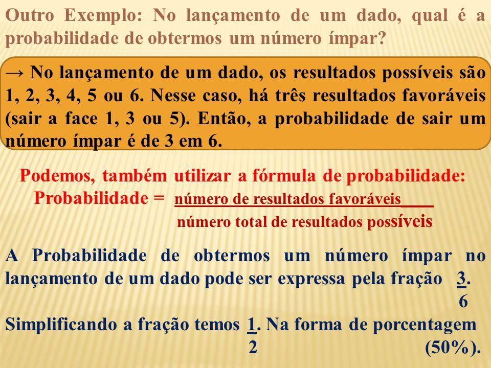 Podemos, também utilizar a fórmula de probabilidade:
